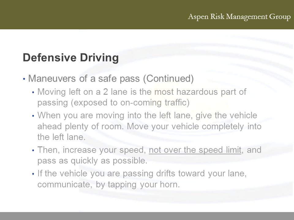 Aspen Risk Management Group Defensive Driving Maneuvers of a safe pass (Continued) Moving left on a 2 lane is the most hazardous part of passing (expo