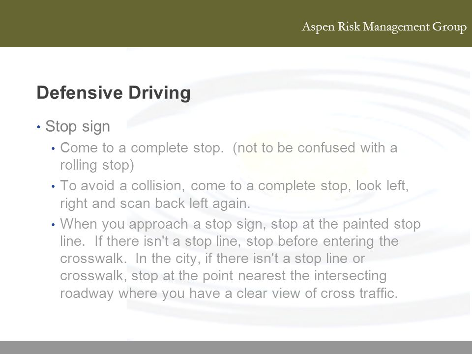 Defensive Driving Stop sign Come to a complete stop. (not to be confused with a rolling stop) To avoid a collision, come to a complete stop, look left