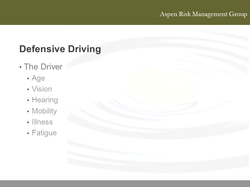 Aspen Risk Management Group Defensive Driving The Driver Age Vision Hearing Mobility Illness Fatigue