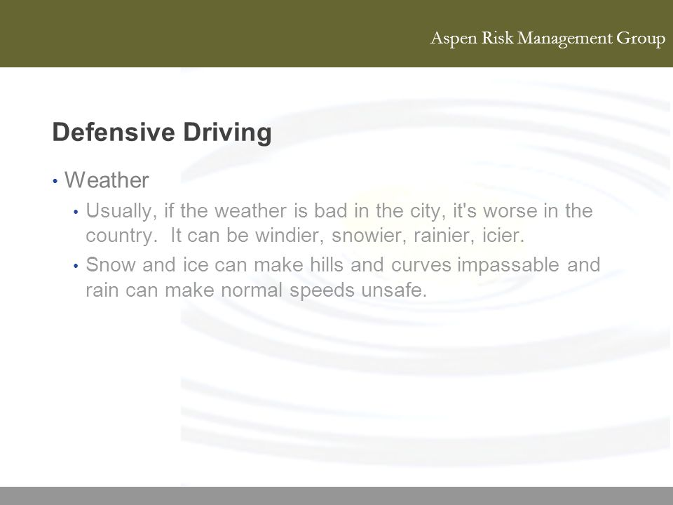 Aspen Risk Management Group Defensive Driving Weather Usually, if the weather is bad in the city, it's worse in the country. It can be windier, snowie