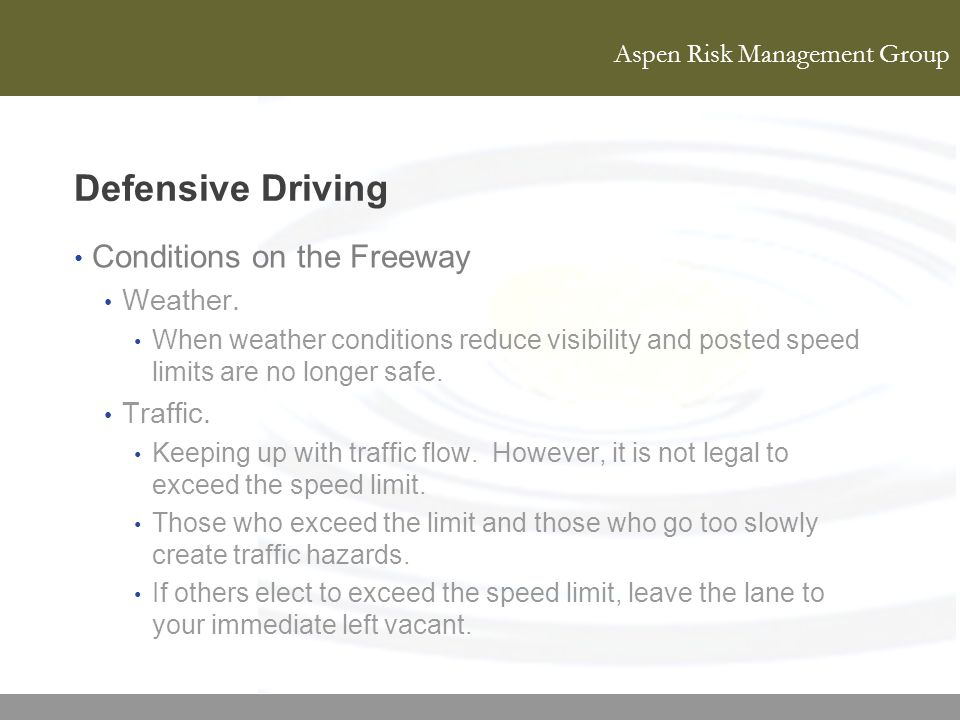 Aspen Risk Management Group Defensive Driving Conditions on the Freeway Weather. When weather conditions reduce visibility and posted speed limits are