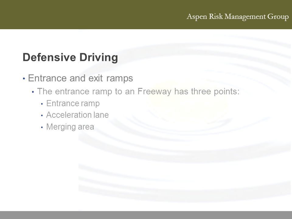 Aspen Risk Management Group Defensive Driving Entrance and exit ramps The entrance ramp to an Freeway has three points: Entrance ramp Acceleration lan
