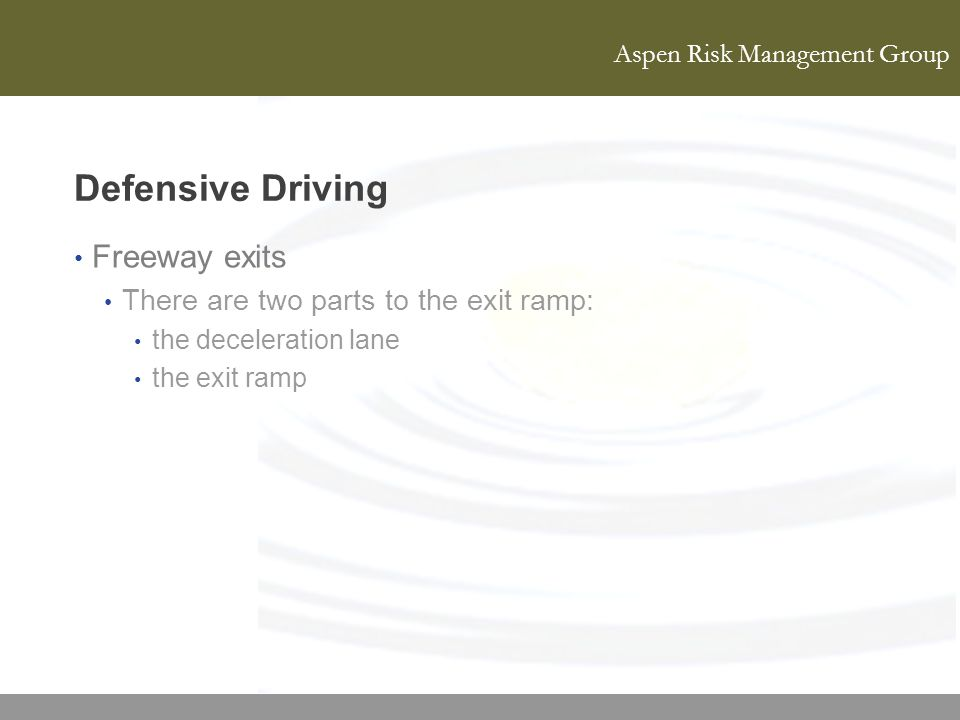 Aspen Risk Management Group Defensive Driving Freeway exits There are two parts to the exit ramp: the deceleration lane the exit ramp