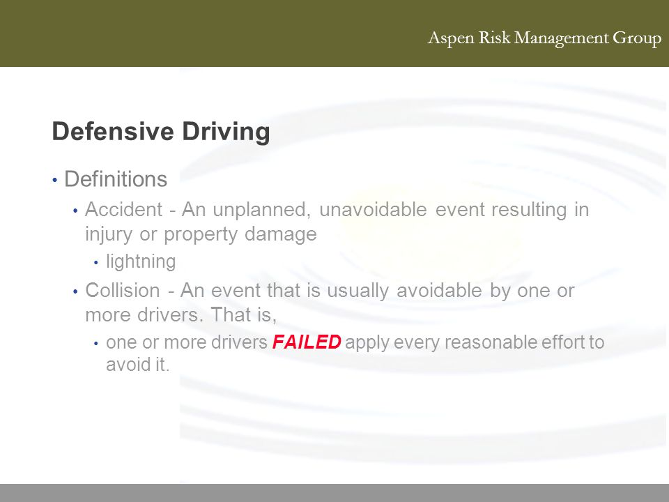 Aspen Risk Management Group Defensive Driving Definitions Accident - An unplanned, unavoidable event resulting in injury or property damage lightning