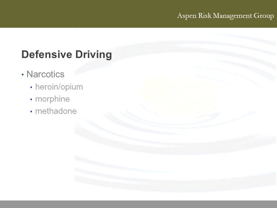 Aspen Risk Management Group Defensive Driving Narcotics heroin/opium morphine methadone