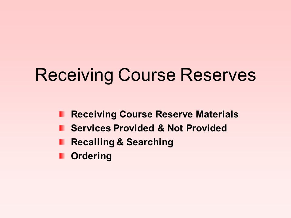 Receiving Course Reserve Materials Professors, their TAs, or their secretaries may place items on reserve.