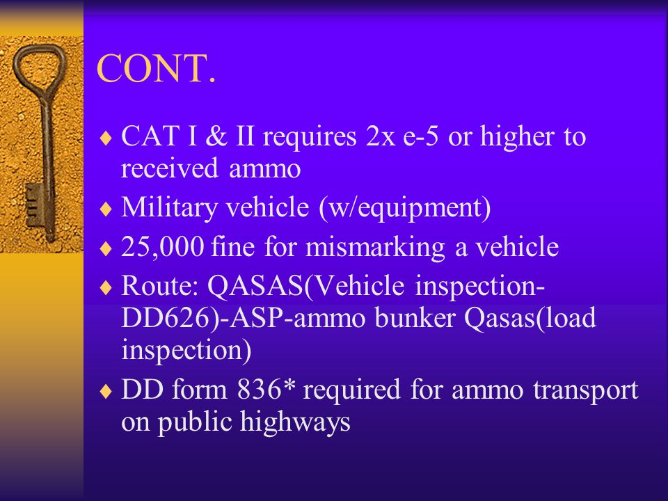 CONT. CAT I & II requires 2x e-5 or higher to received ammo Military vehicle (w/equipment) 25,000 fine for mismarking a vehicle Route: QASAS(Vehicle i