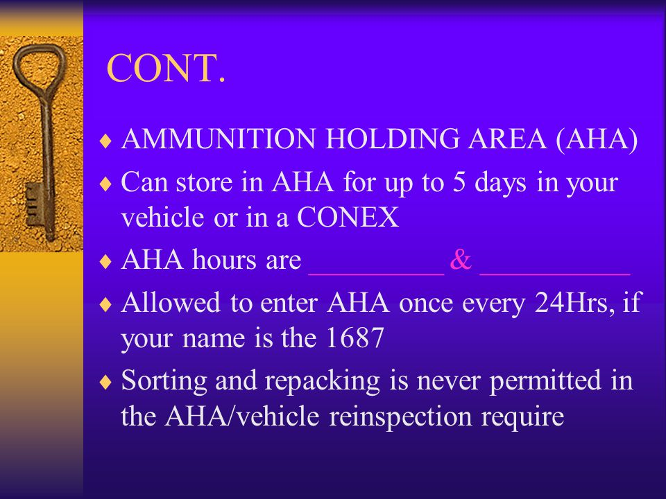 CONT. AMMUNITION HOLDING AREA (AHA) Can store in AHA for up to 5 days in your vehicle or in a CONEX AHA hours are _________ & __________ Allowed to en