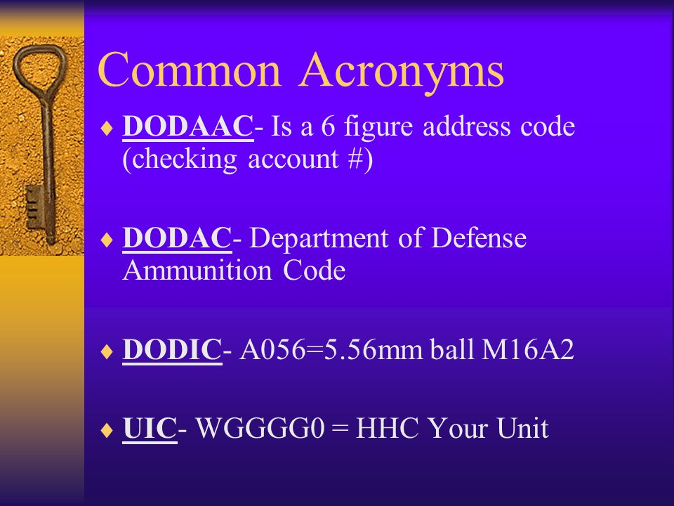 Common Acronyms DODAAC- Is a 6 figure address code (checking account #) DODAC- Department of Defense Ammunition Code DODIC- A056=5.56mm ball M16A2 UIC