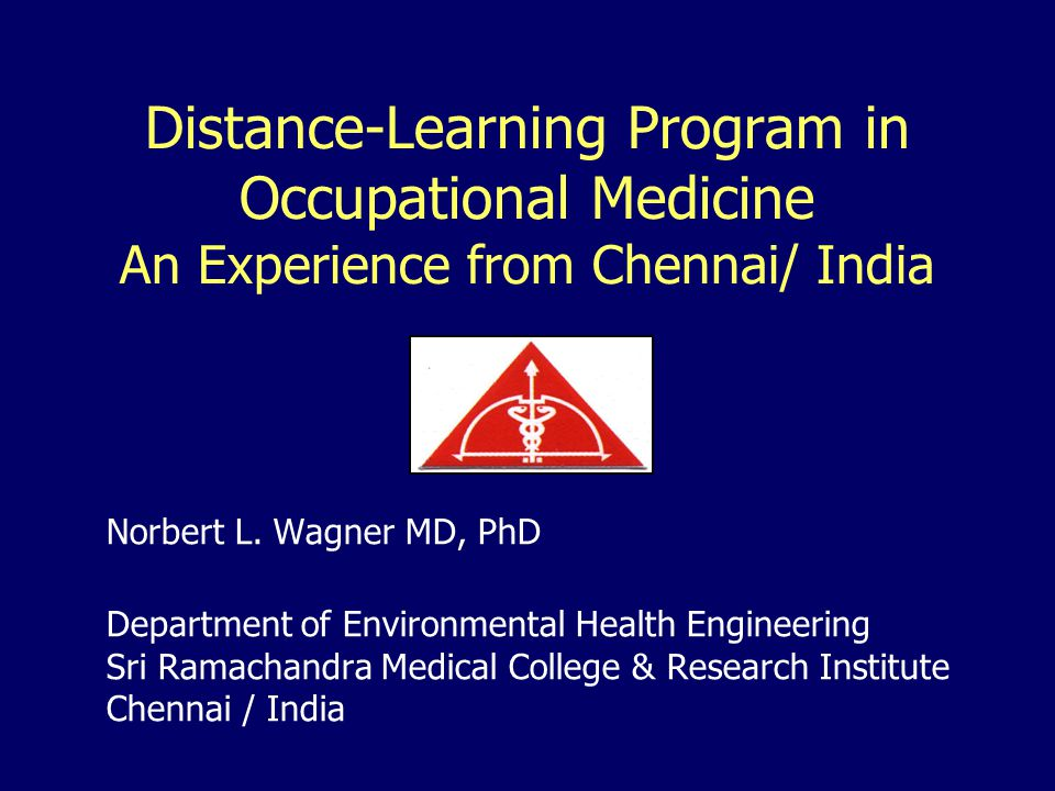 Distance-Learning Program in Occupational Medicine An Experience from Chennai/ India Norbert L.