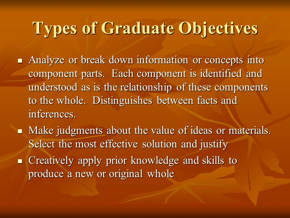Types of Graduate Objectives Analyze or break down information or concepts into component parts.