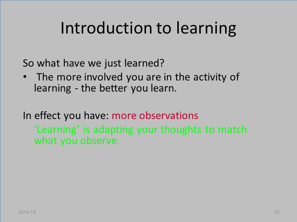 Introduction to learning So what have we just learned.