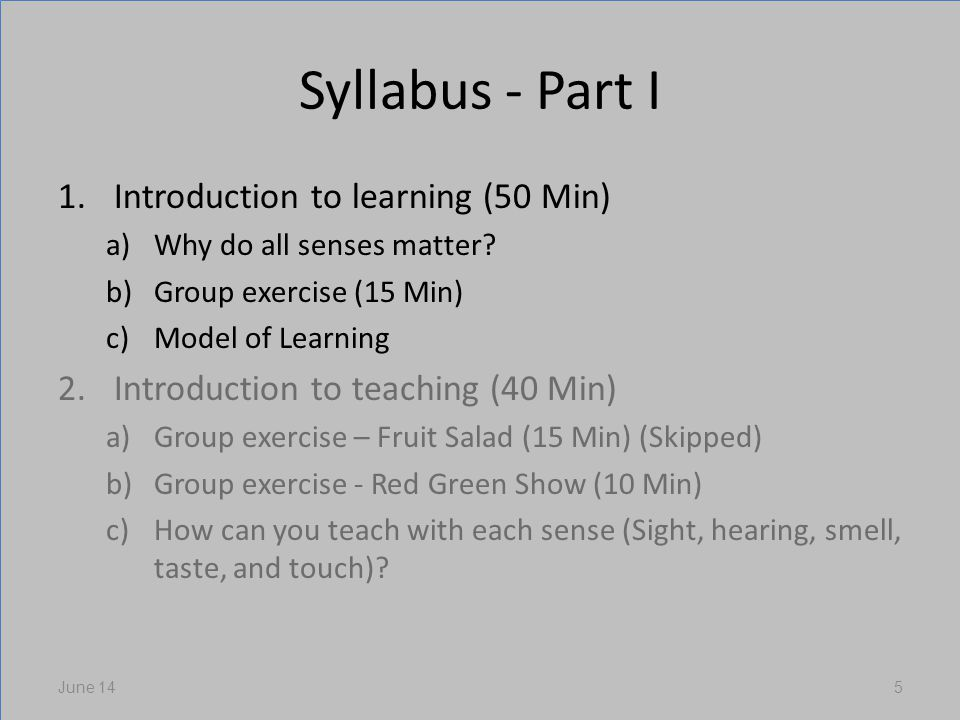 Syllabus - Part I 1.Introduction to learning (50 Min) a)Why do all senses matter.