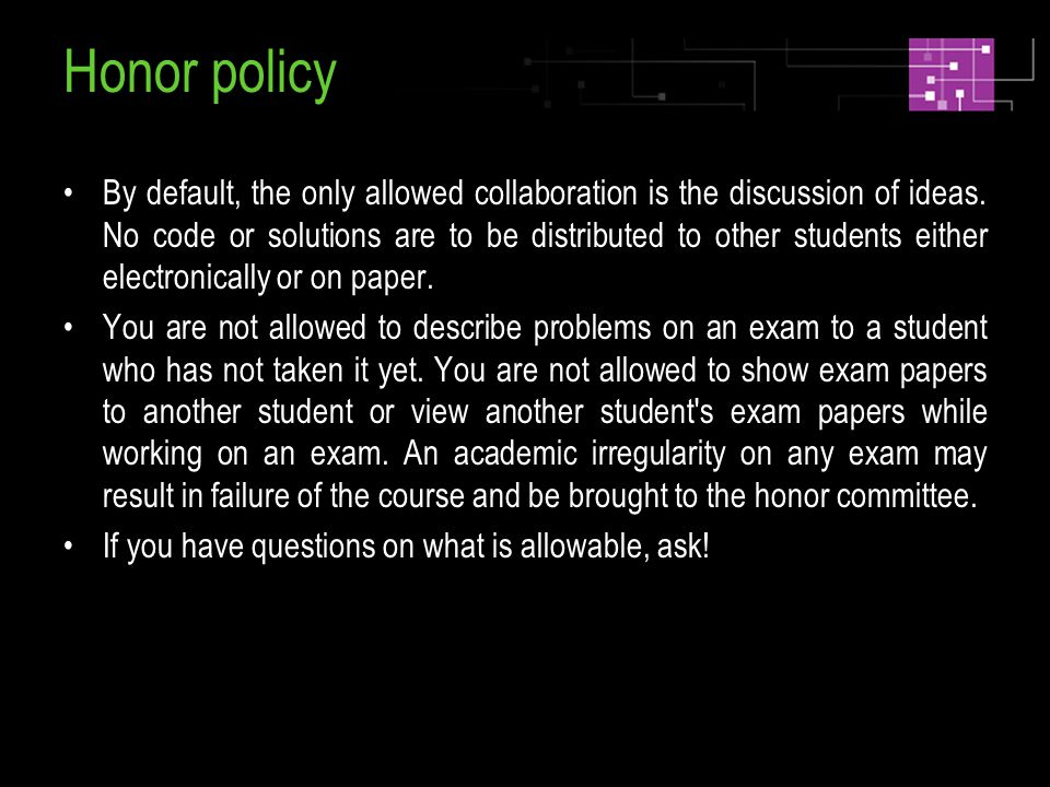 Honor policy By default, the only allowed collaboration is the discussion of ideas.