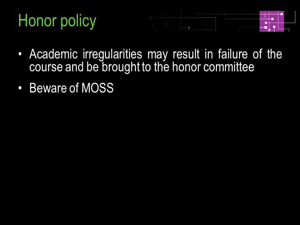 Honor policy Academic irregularities may result in failure of the course and be brought to the honor committee Beware of MOSS