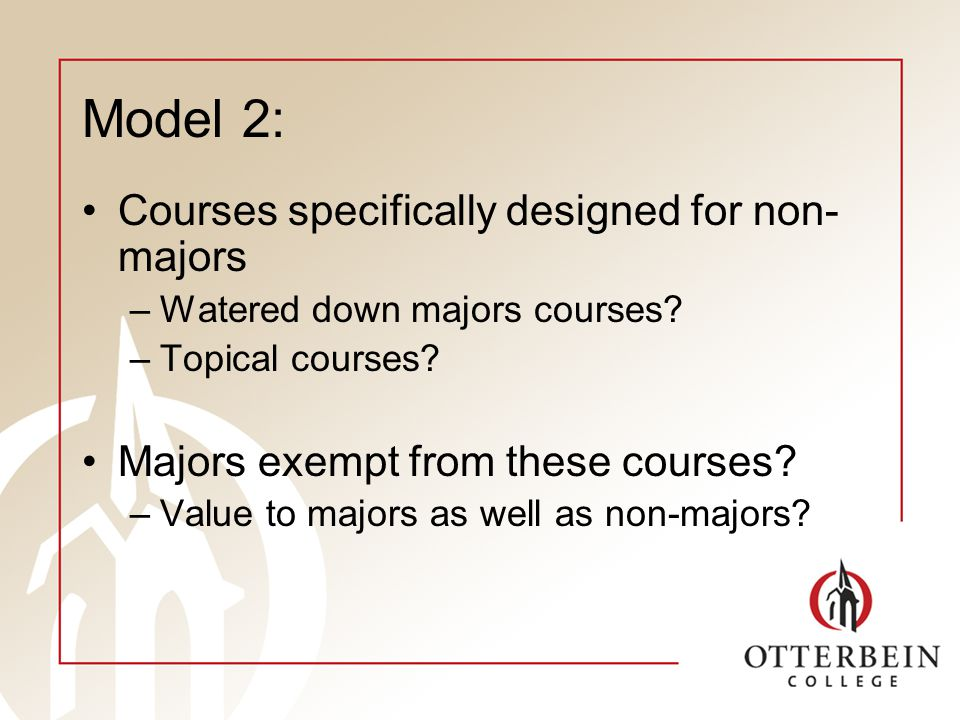 Courses specifically designed for non- majors –Watered down majors courses.