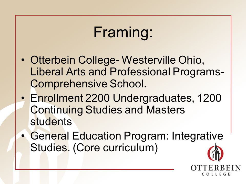 Framing: Otterbein College- Westerville Ohio, Liberal Arts and Professional Programs- Comprehensive School.