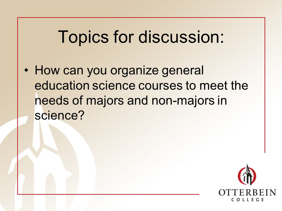 Topics for discussion: How can you organize general education science courses to meet the needs of majors and non-majors in science