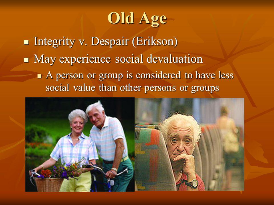 Old Age Integrity v. Despair (Erikson) Integrity v.