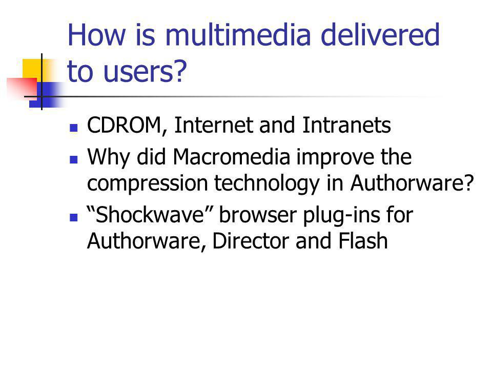 How is multimedia delivered to users.
