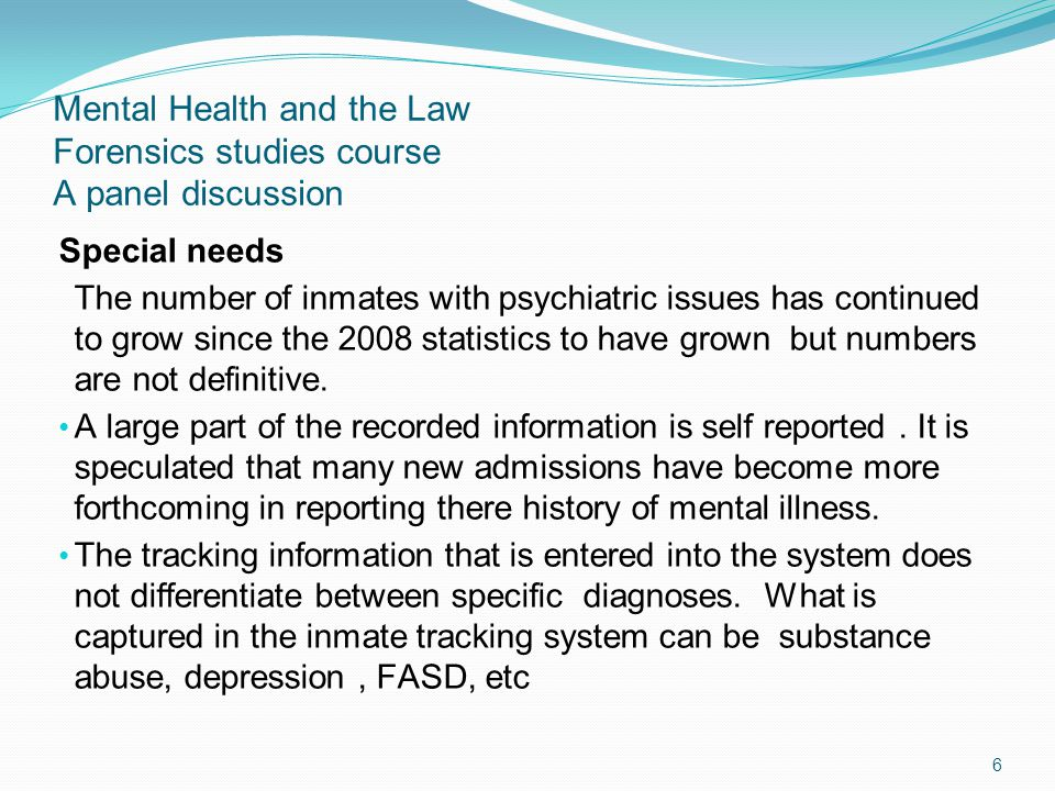 Mental Health and the Law Forensics studies course A panel discussion CMHA findings Research shows that a person with mental illness is more likely to be arrested for a minor criminal offence than a non-ill person.