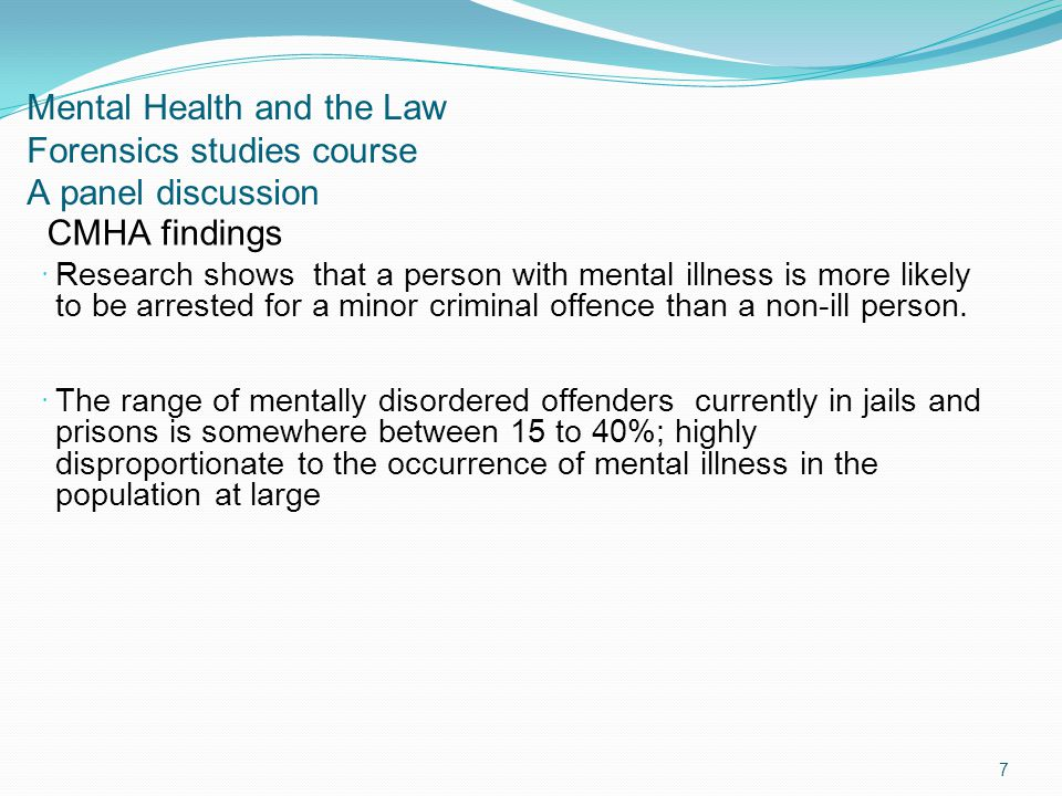 Mental Health and the Law Forensics studies course A panel discussion CMHA findings Research shows that a person with mental illness is more likely to