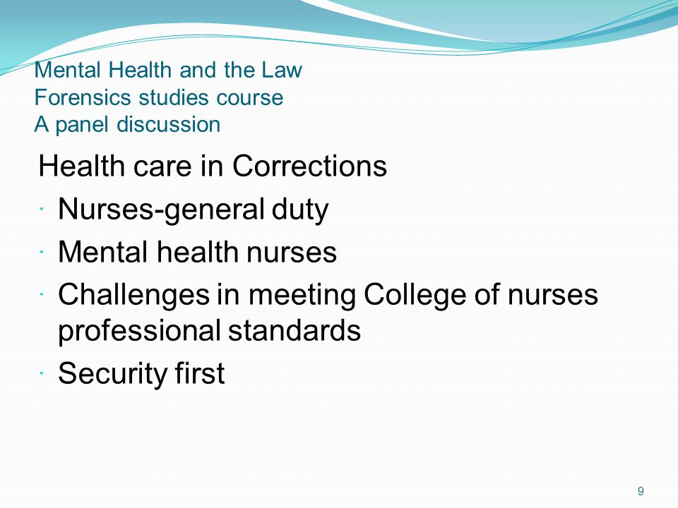 Mental Health and the Law Forensics studies course A panel discussion Health care in Corrections Nurses-general duty Mental health nurses Challenges i