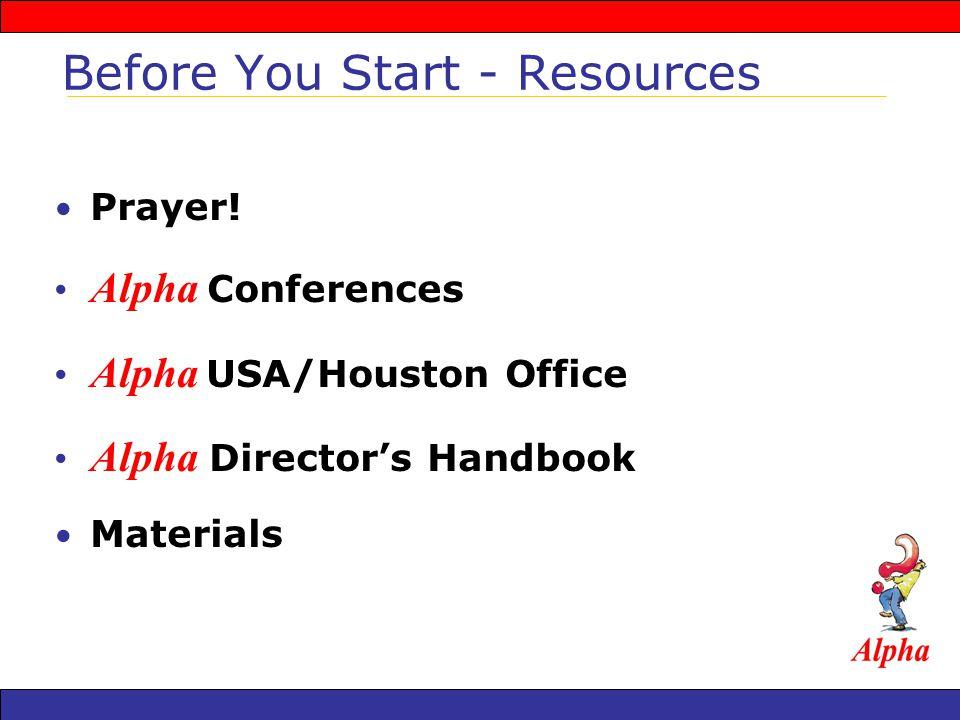 Prayer! Alpha Conferences Alpha USA/Houston Office Alpha Directors Handbook Materials Before You Start - Resources