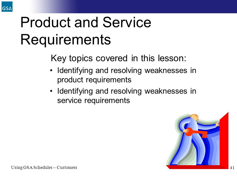 41 Product and Service Requirements Key topics covered in this lesson: Identifying and resolving weaknesses in product requirements Identifying and re