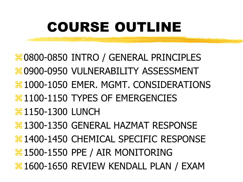 COURSE OUTLINE z0800-0850 INTRO / GENERAL PRINCIPLES z0900-0950 VULNERABILITY ASSESSMENT z1000-1050 EMER.
