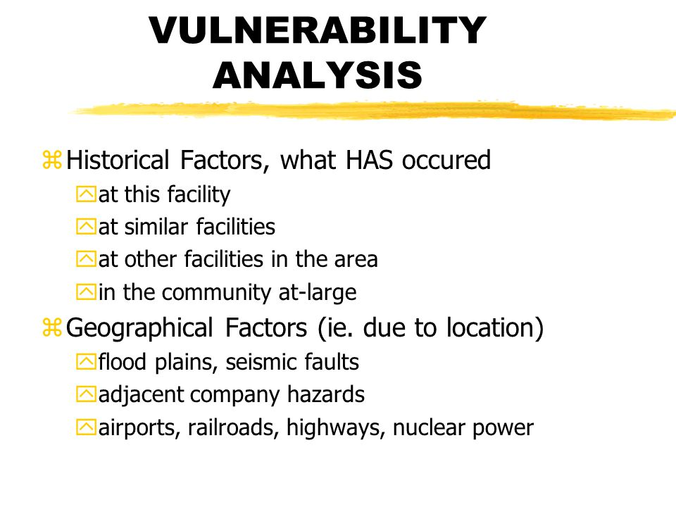 VULNERABILITY ANALYSIS zHistorical Factors, what HAS occured yat this facility yat similar facilities yat other facilities in the area yin the community at-large zGeographical Factors (ie.