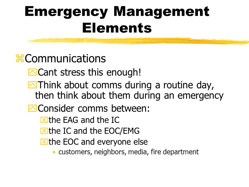 Emergency Management Elements zCommunications yCant stress this enough.