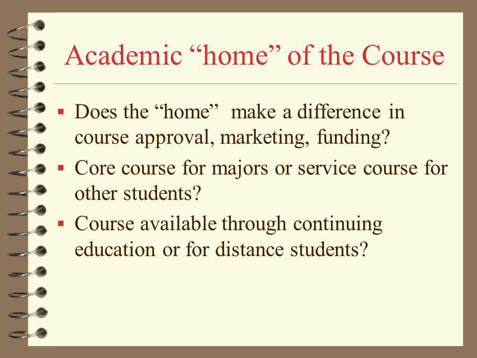 Academic home of the Course Does the home make a difference in course approval, marketing, funding.