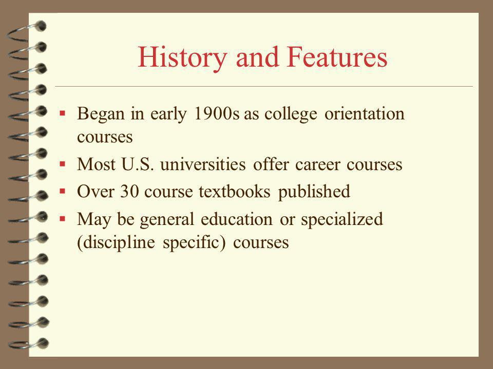 History and Features Began in early 1900s as college orientation courses Most U.S.