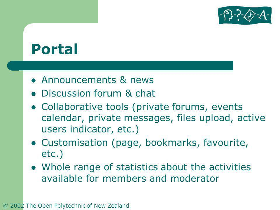 © 2002 The Open Polytechnic of New Zealand Portal Announcements & news Discussion forum & chat Collaborative tools (private forums, events calendar, p