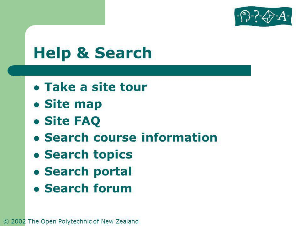 © 2002 The Open Polytechnic of New Zealand Help & Search Take a site tour Site map Site FAQ Search course information Search topics Search portal Search forum