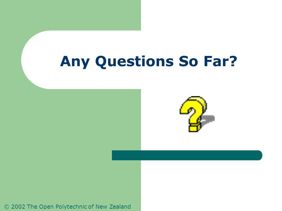 © 2002 The Open Polytechnic of New Zealand Any Questions So Far
