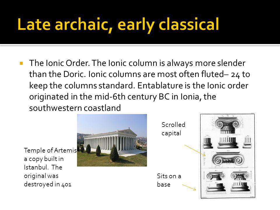 The Ionic Order. The Ionic column is always more slender than the Doric. Ionic columns are most often fluted– 24 to keep the columns standard. Entabla