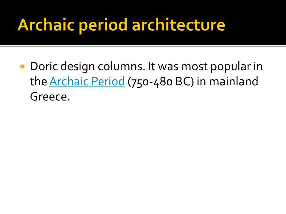 Doric design columns. It was most popular in the Archaic Period (750-480 BC) in mainland Greece.Archaic Period