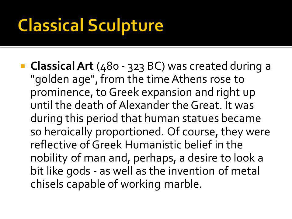 Classical Art (480 - 323 BC) was created during a
