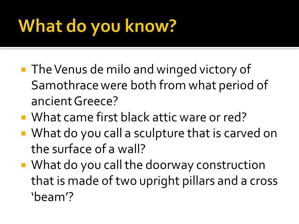 The Venus de milo and winged victory of Samothrace were both from what period of ancient Greece? What came first black attic ware or red? What do you