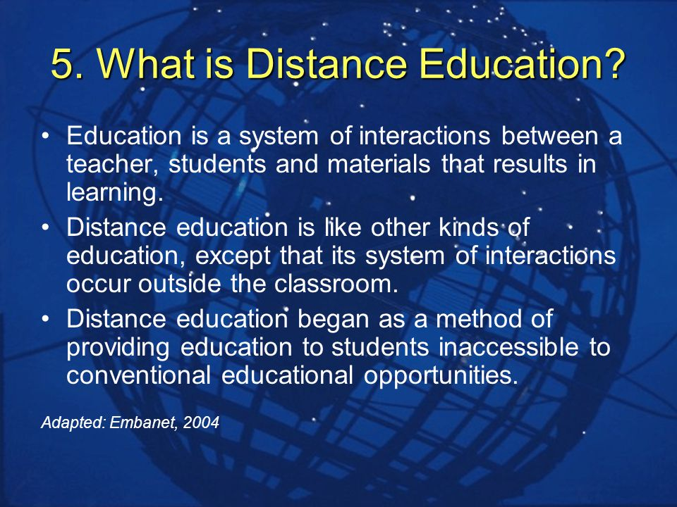 5. What is Distance Education.
