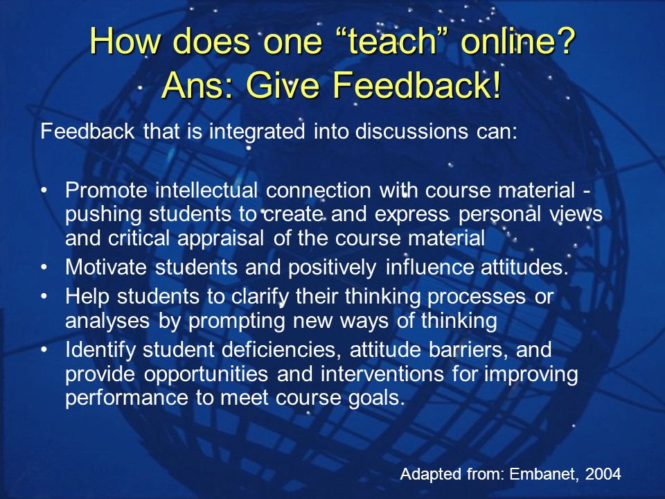 How does one teach online. Ans: Give Feedback.