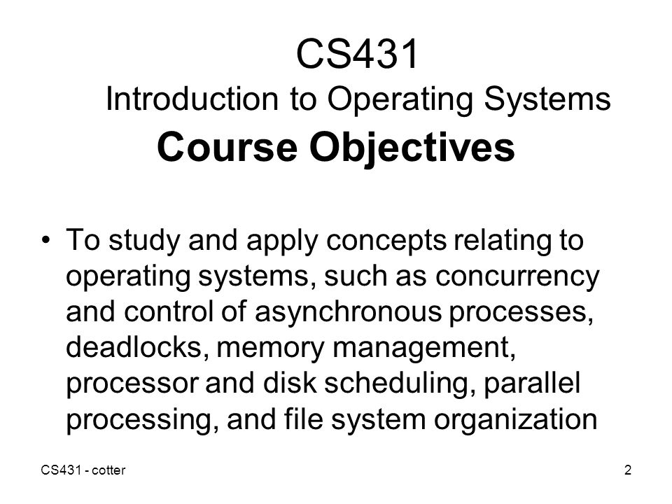 CS431 - cotter13 Simple Batch Systems First form of shared computing Few, large machines Specialized operator Secure