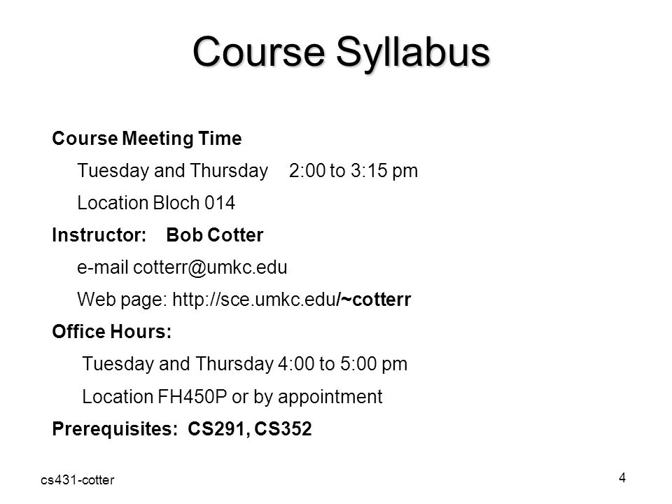 cs431-cotter5 Course Syllabus Text Book Modern Operating Systems – 3 rd Edition Andrew Tanenbaum, Prentice Hall, 2008 The Linux Programming Interface A Linux and UNIX System Programming Handbook Kerrisk - No Starch Press, 2010 Running Linux – 5 th Edition Dalheimer & Welsh, OReilly Published 2006