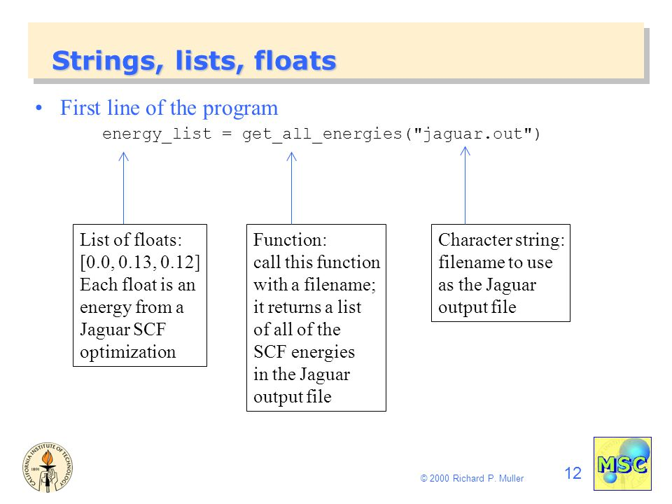 12 © 2000 Richard P. Muller Strings, lists, floats First line of the program energy_list = get_all_energies(