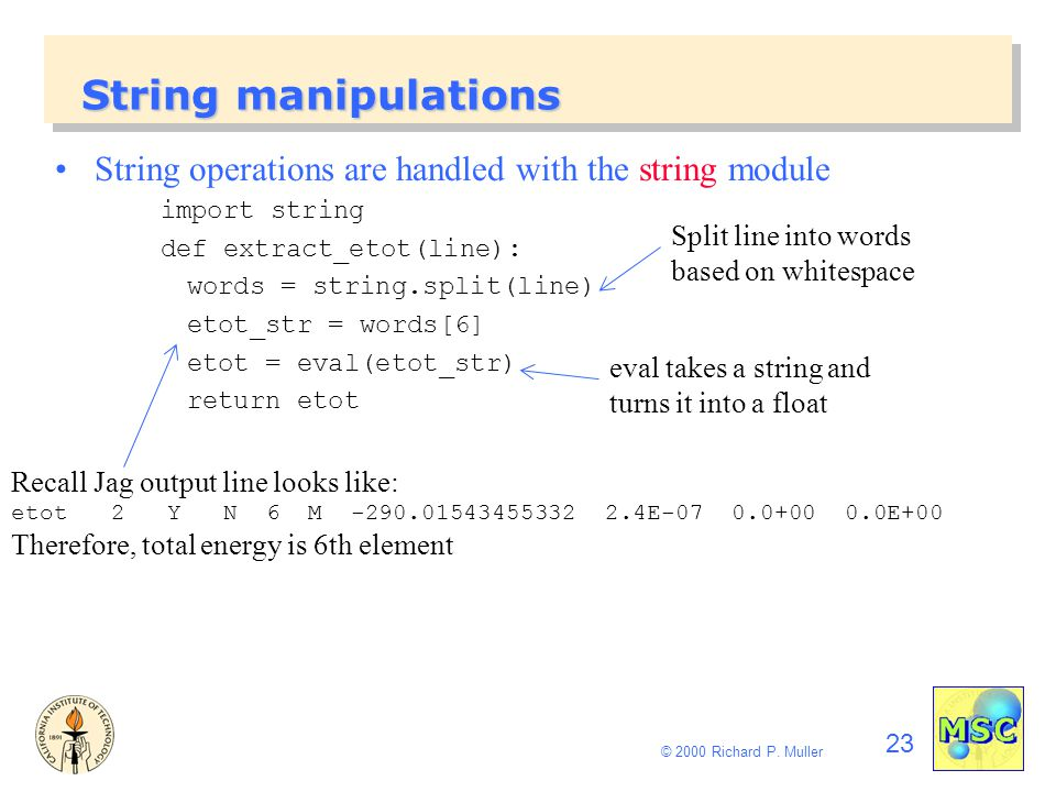 23 © 2000 Richard P. Muller String manipulations String operations are handled with the string module import string def extract_etot(line): words = st