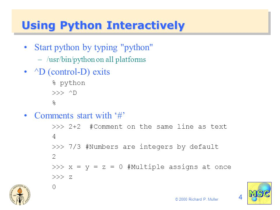 4 © 2000 Richard P. Muller Using Python Interactively Start python by typing