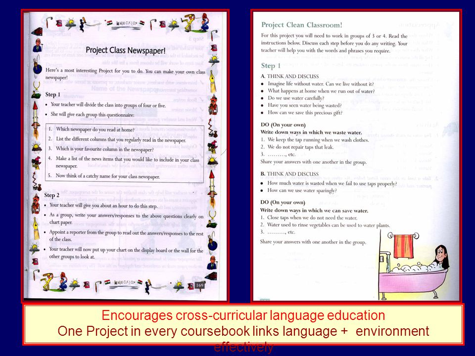 Encourages cross-curricular language education One Project in every coursebook links language + environment effectively