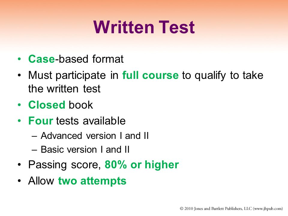 Written Test Case-based format Must participate in full course to qualify to take the written test Closed book Four tests available –Advanced version